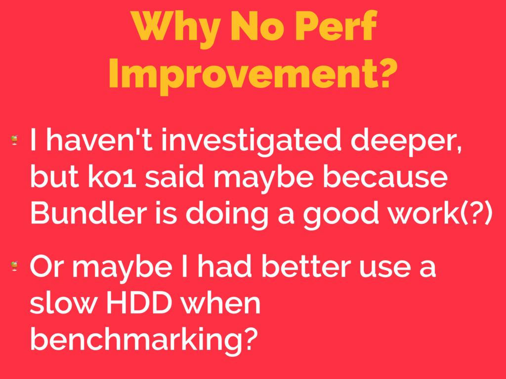 Why No Perf Improvement?  I haven't investigate...