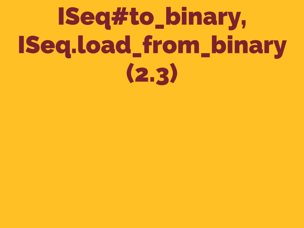 ISeq#to_binary, ISeq.load_from_binary (2.3)