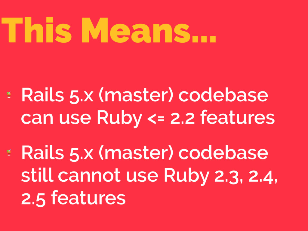 This Means...  Rails 5.x (master) codebase can ...