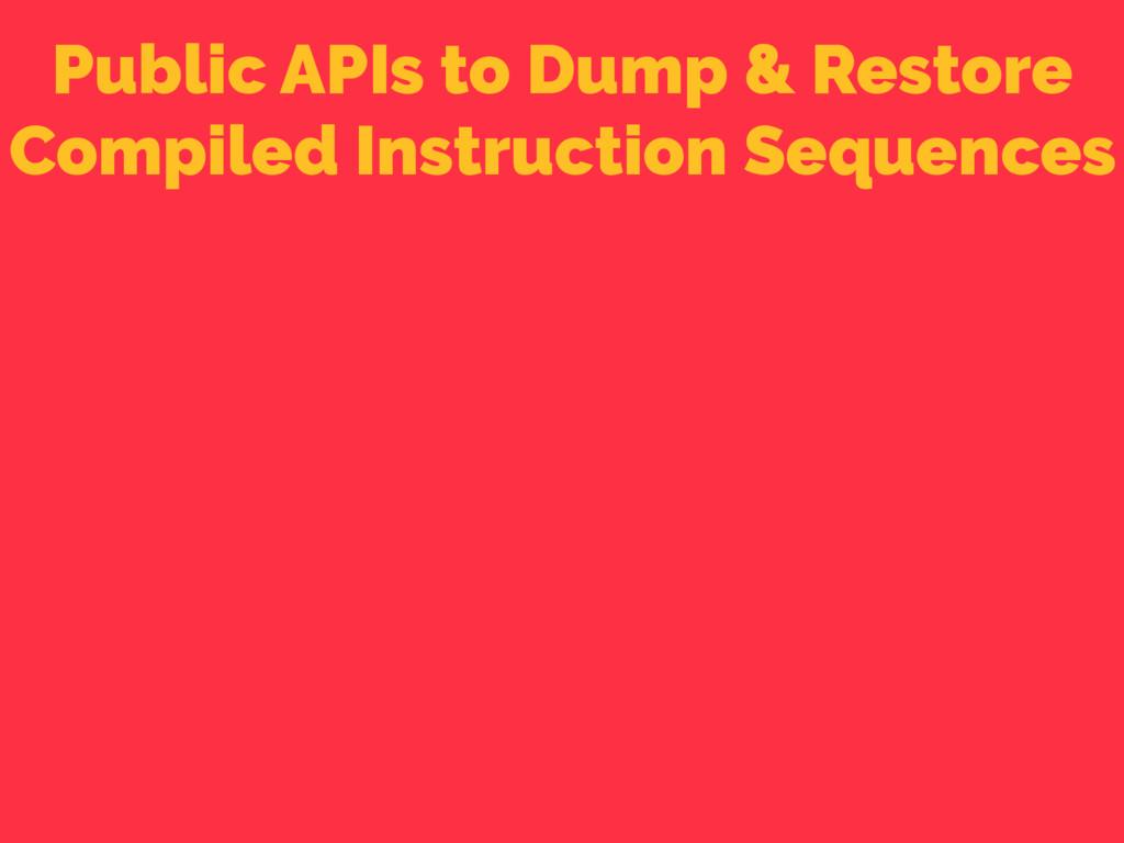 Public APIs to Dump & Restore Compiled Instruct...