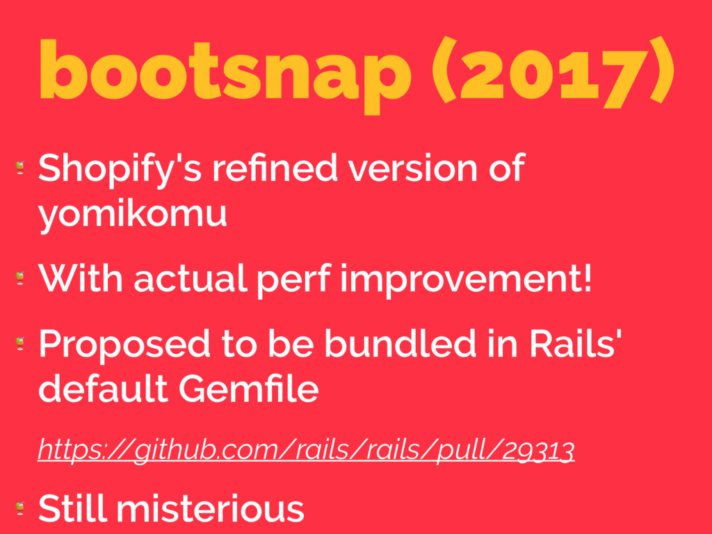 bootsnap (2017)  Shopify's refined version of yo...