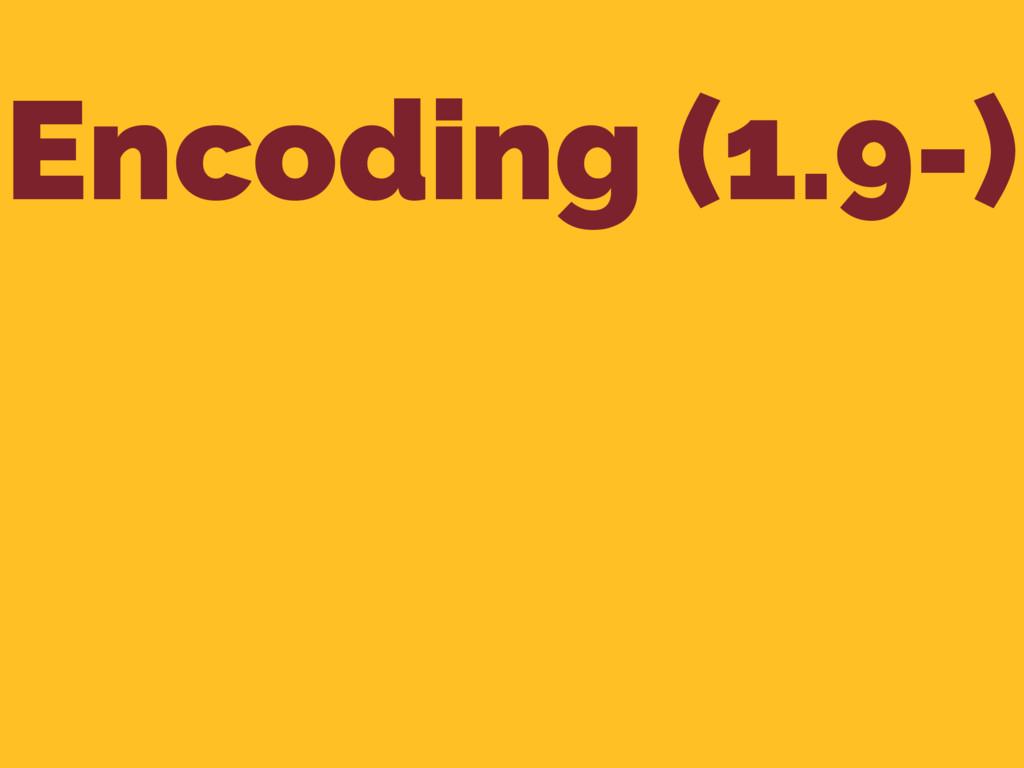 Encoding (1.9-)
