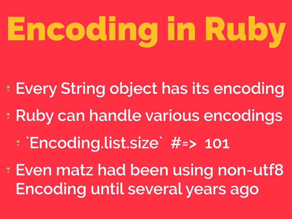 Encoding in Ruby  Every String object has its e...