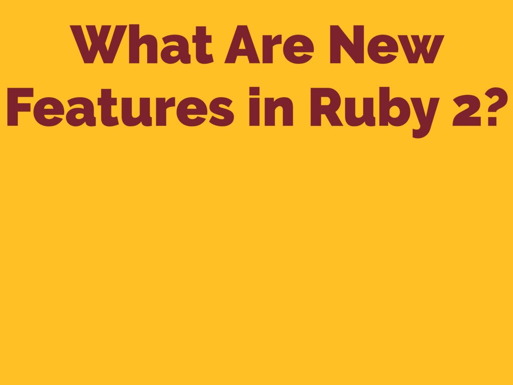 What Are New Features in Ruby 2?