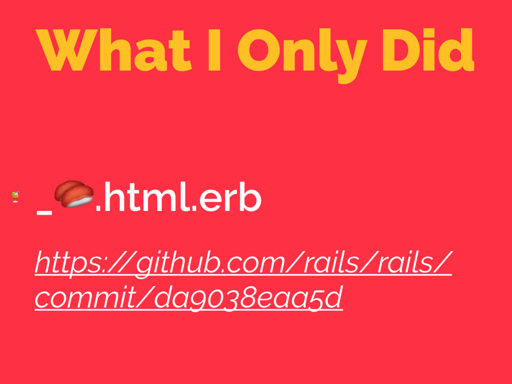 What I Only Did  _.html.erb https:/ /github.com...