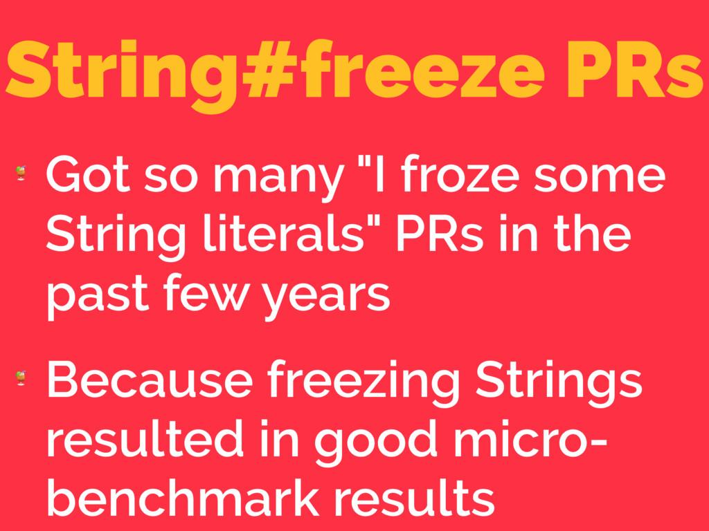 """String#freeze PRs  Got so many """"I froze some St..."""