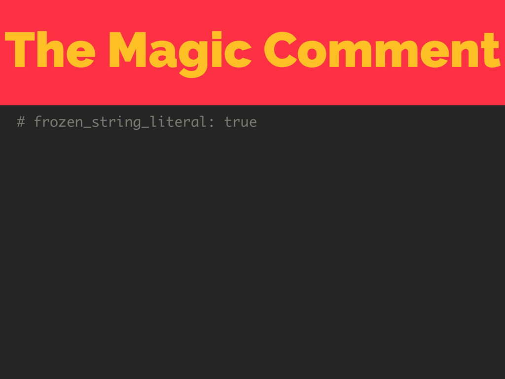 The Magic Comment # frozen_string_literal: true