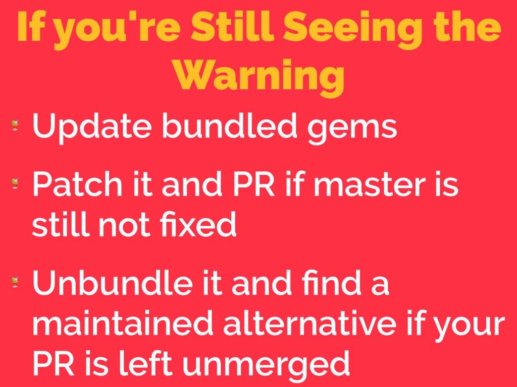 If you're Still Seeing the Warning  Update bund...