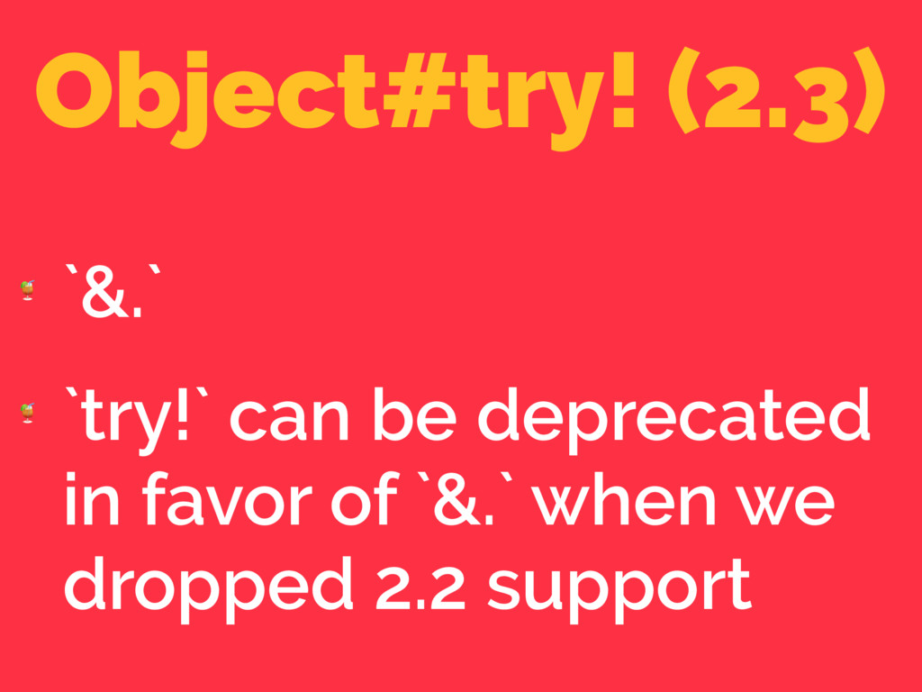 Object#try! (2.3)  `&.`  `try!` can be deprecat...