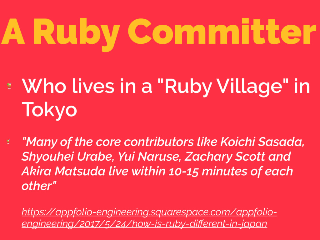 """A Ruby Committer  Who lives in a """"Ruby Village""""..."""