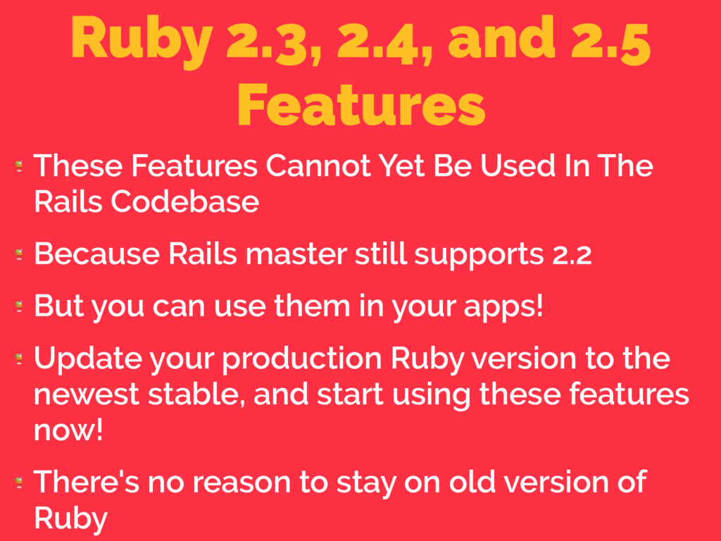 Ruby 2.3, 2.4, and 2.5 Features  These Features...