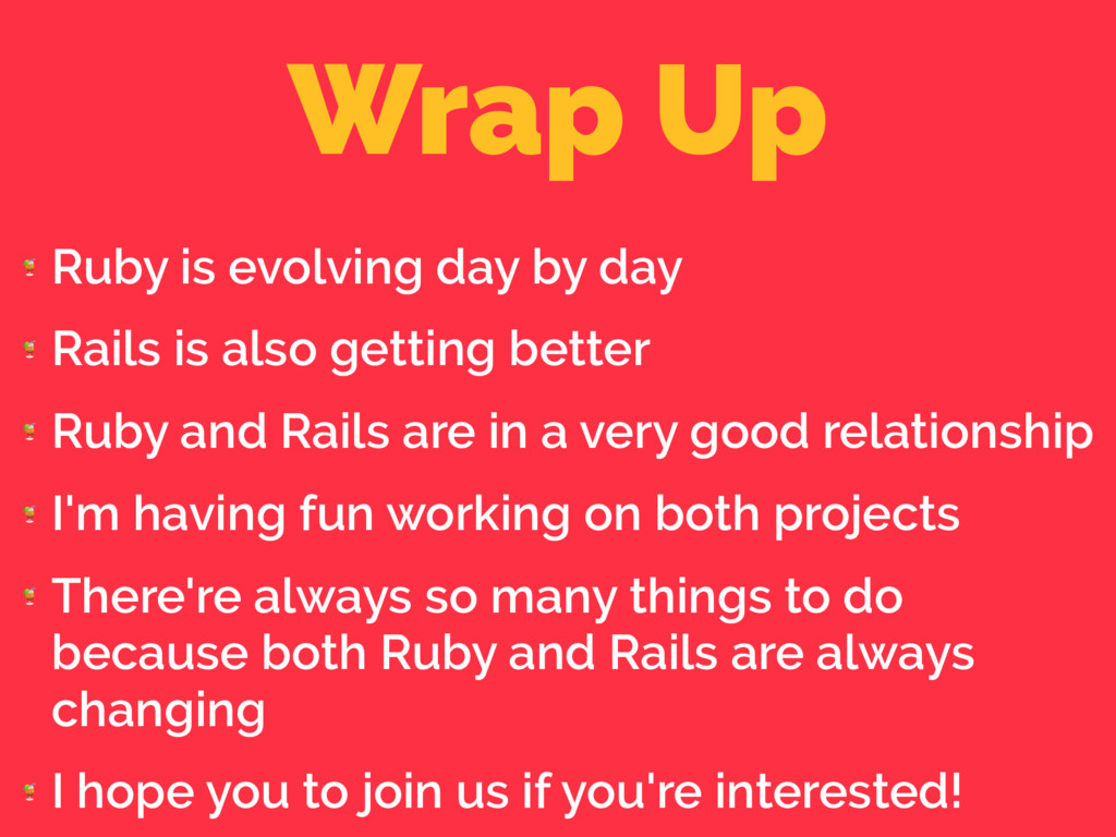 Wrap Up  Ruby is evolving day by day  Rails is ...