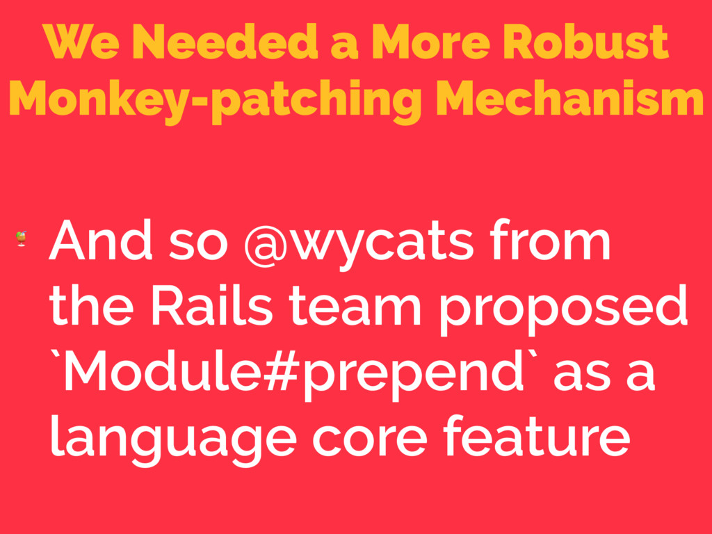 We Needed a More Robust Monkey-patching Mechani...