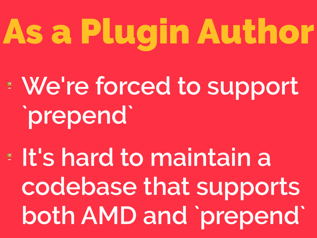 As a Plugin Author  We're forced to support `pr...