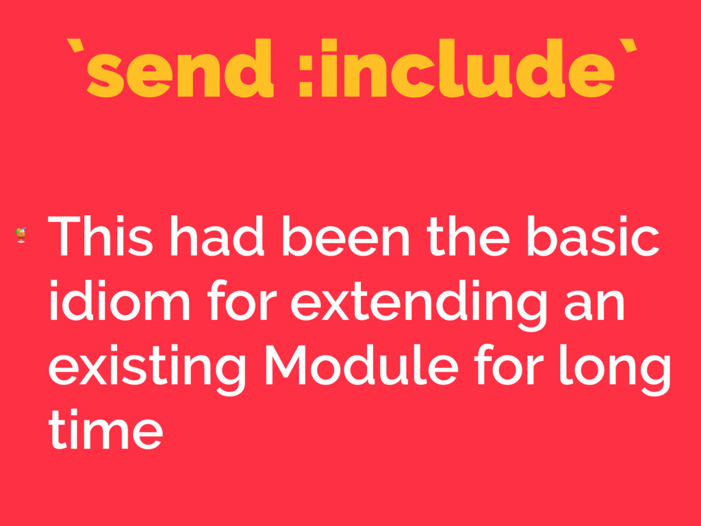 `send :include`  This had been the basic idiom ...