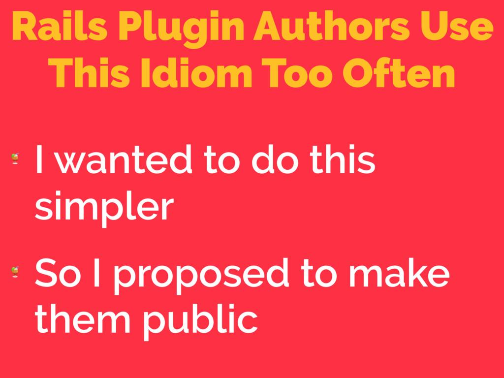 Rails Plugin Authors Use This Idiom Too Often  ...