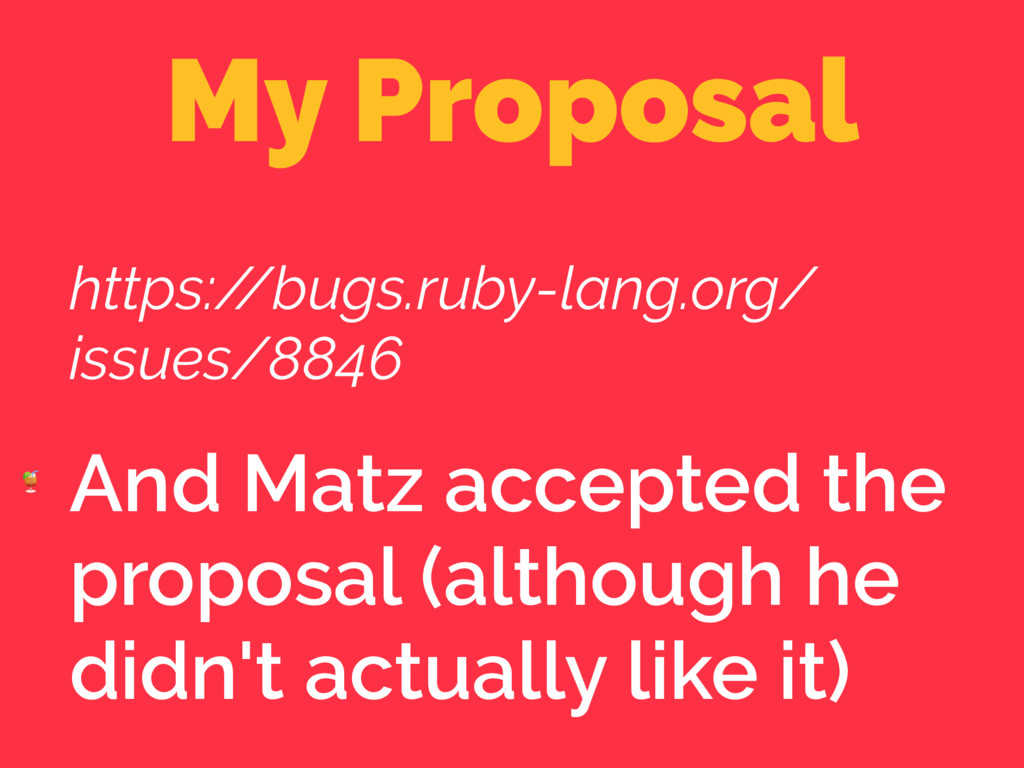 My Proposal https:/ /bugs.ruby-lang.org/ issues...
