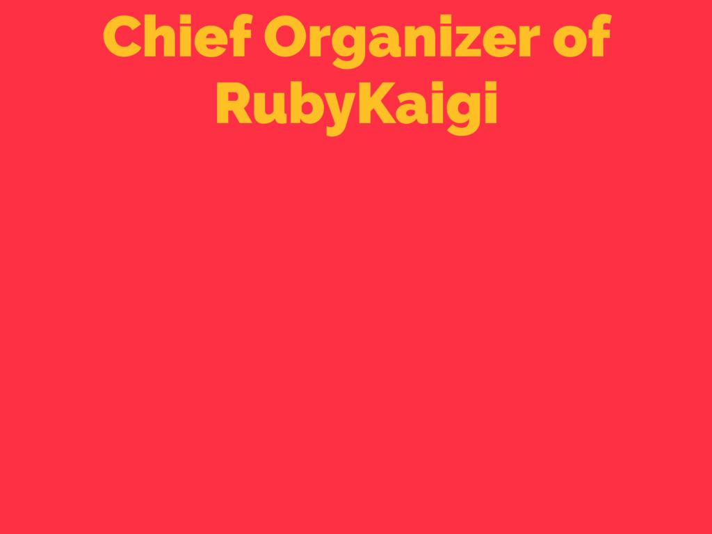 Chief Organizer of RubyKaigi