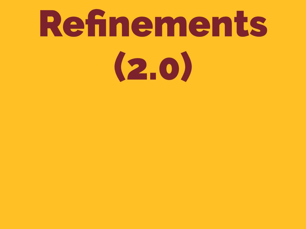 Refinements (2.0)