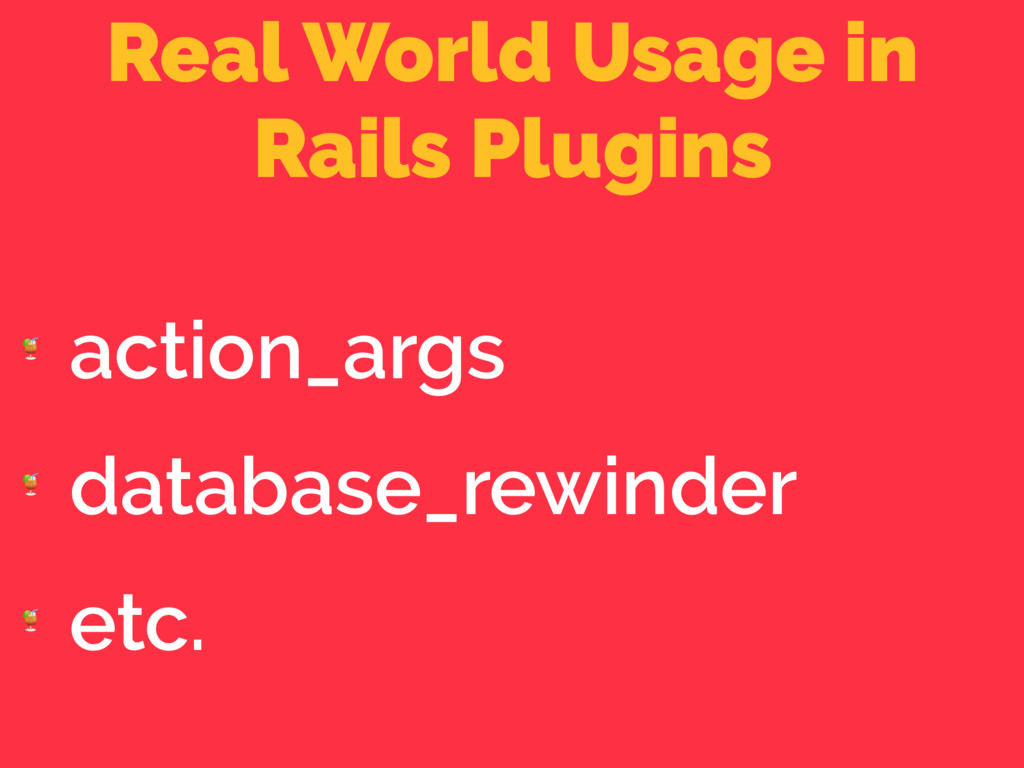 Real World Usage in Rails Plugins  action_args ...