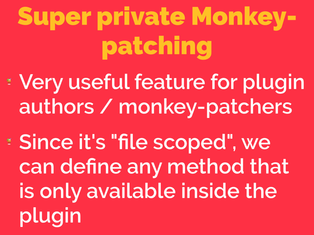 Super private Monkey- patching  Very useful fea...