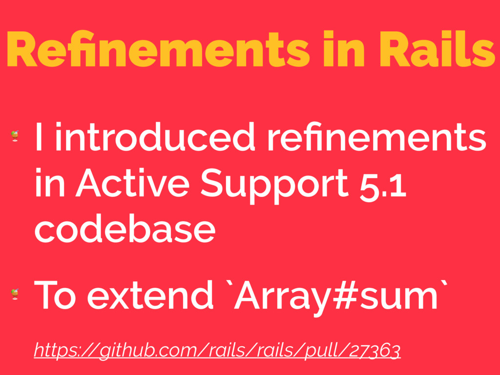 Refinements in Rails  I introduced refinements in...