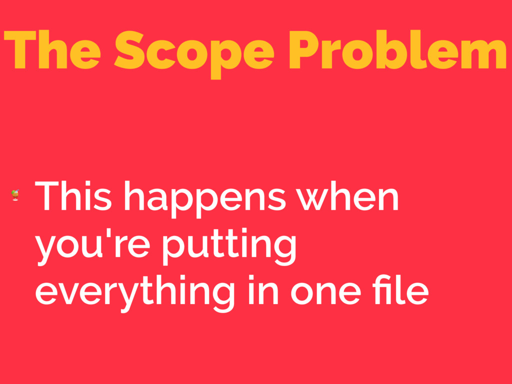 The Scope Problem  This happens when you're put...