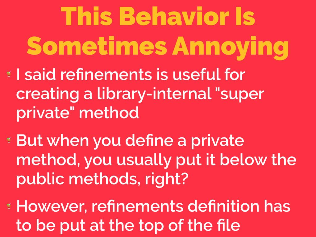 This Behavior Is Sometimes Annoying  I said refi...