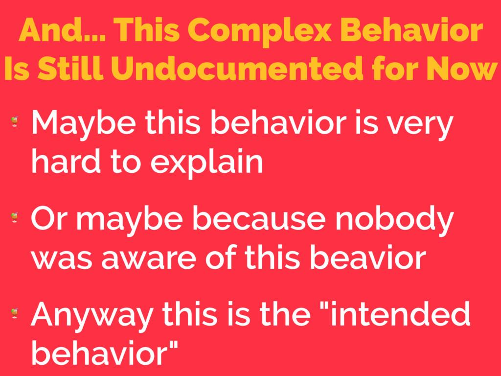 And… This Complex Behavior Is Still Undocumente...