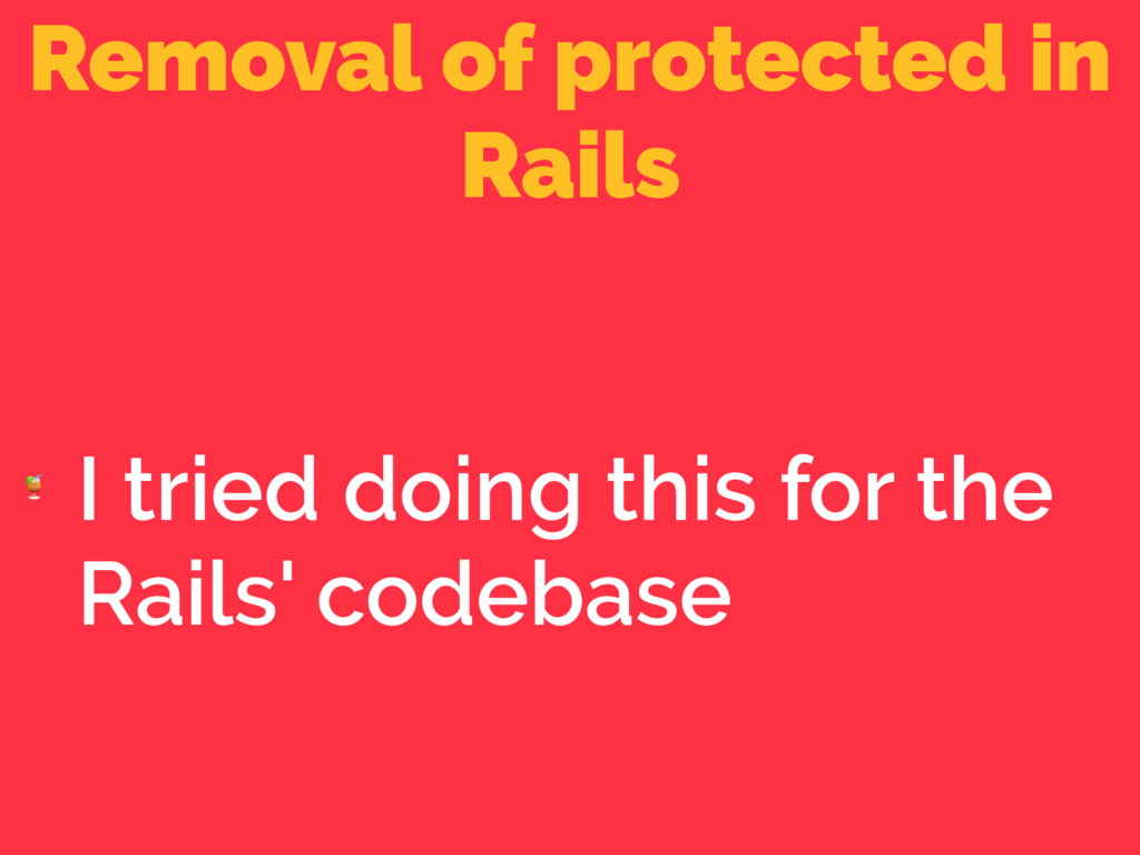 Removal of protected in Rails  I tried doing th...