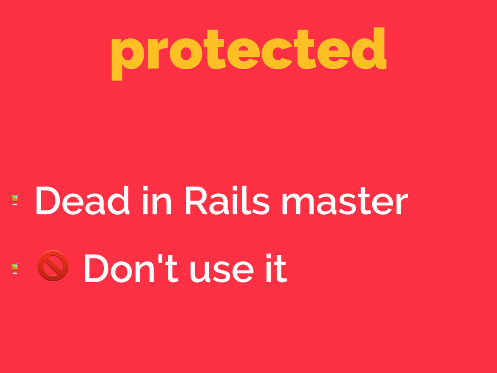 protected  Dead in Rails master   Don't use it