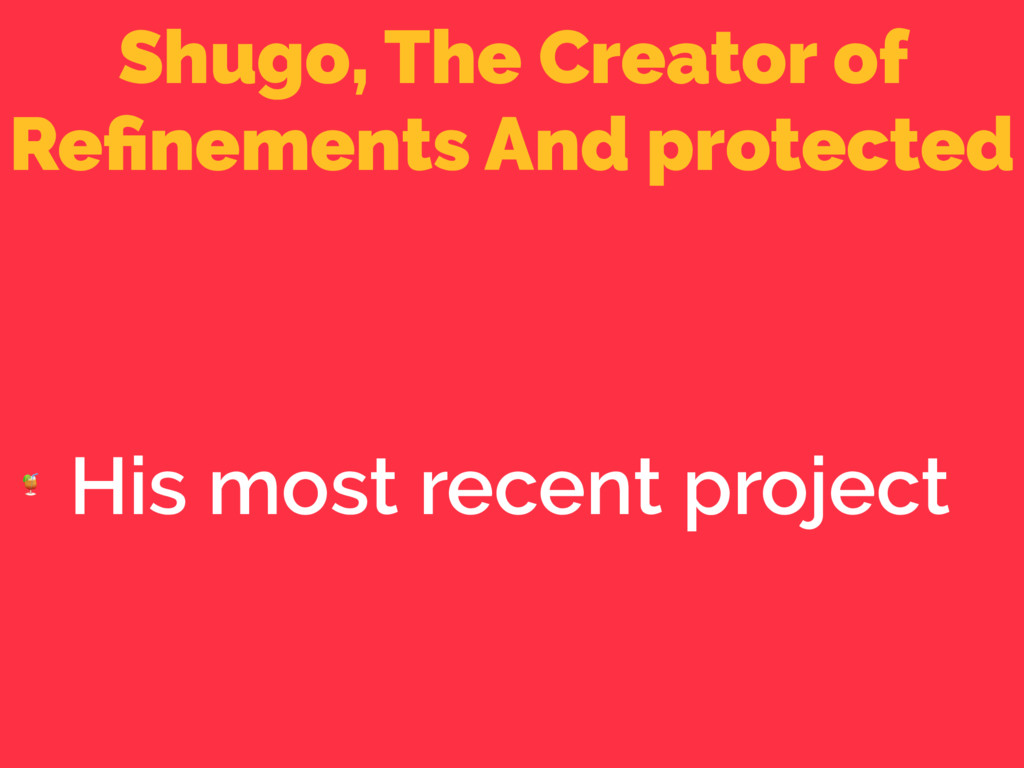 Shugo, The Creator of Refinements And protected ...