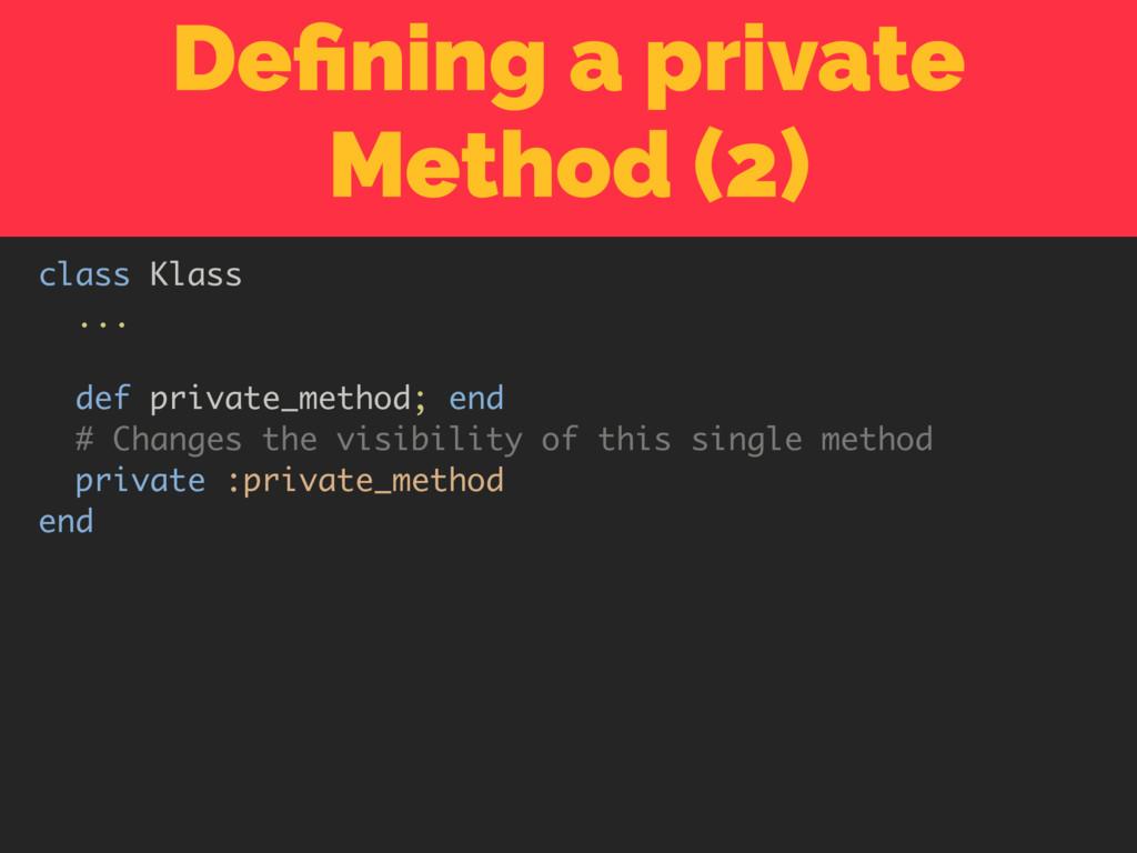 Defining a private Method (2) class Klass ... de...
