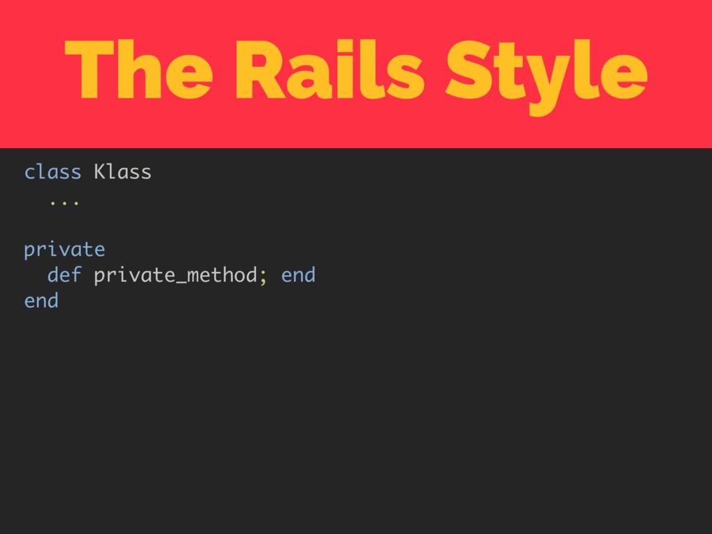 The Rails Style class Klass ... private def pri...