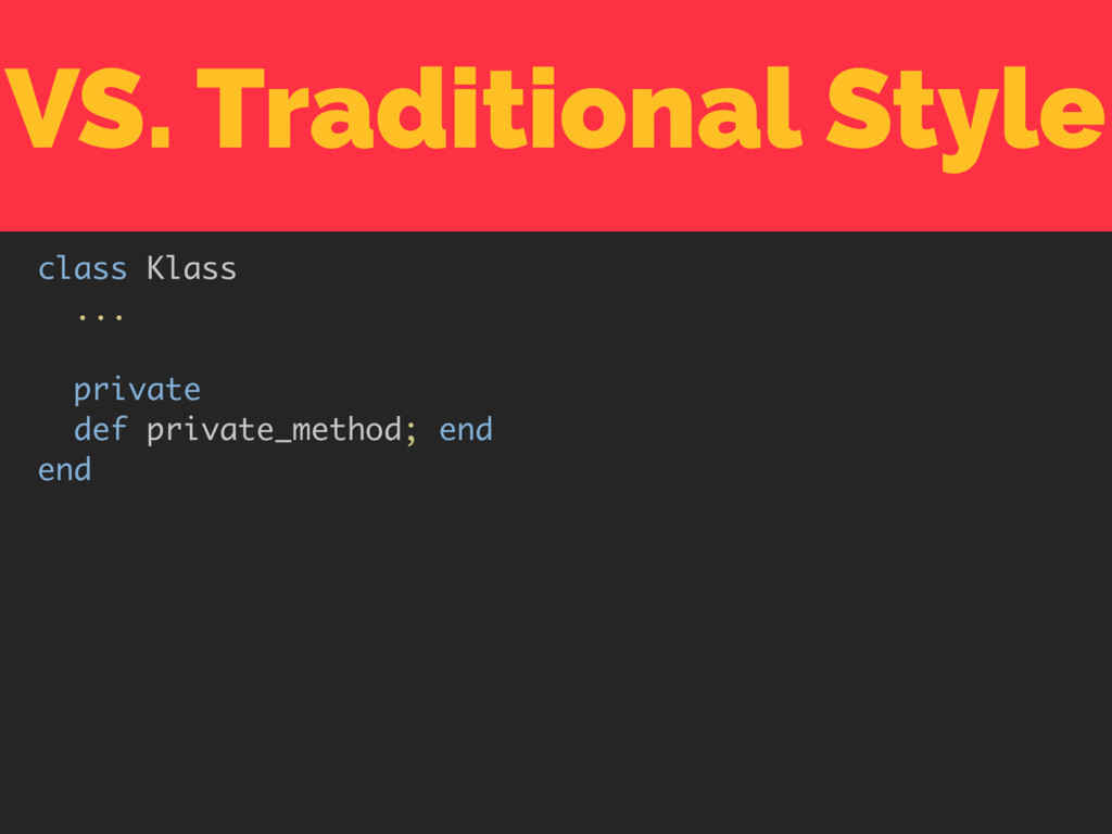 VS. Traditional Style class Klass ... private d...