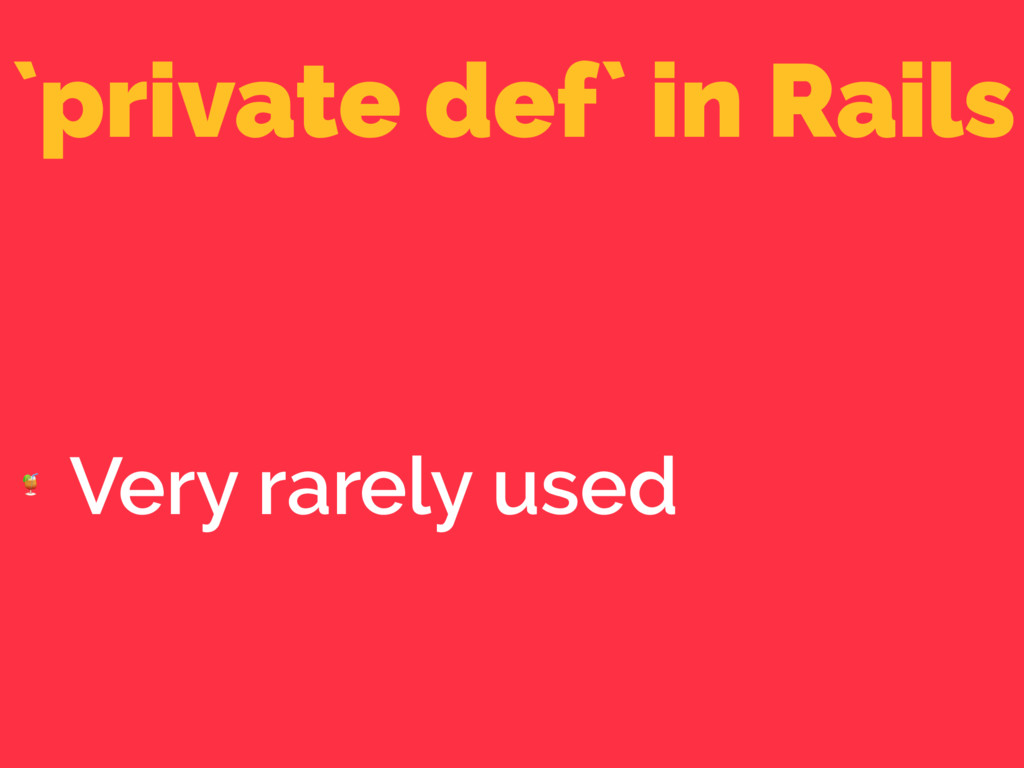 `private def` in Rails  Very rarely used