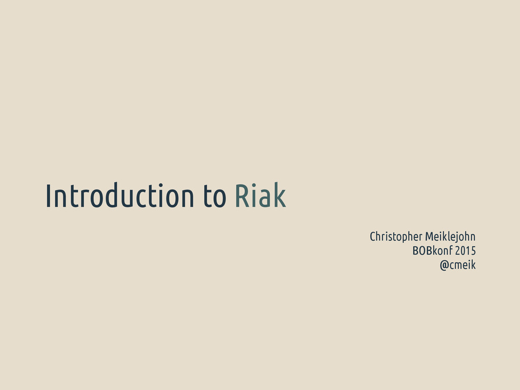Introduction to Riak Christopher Meiklejohn BOB...