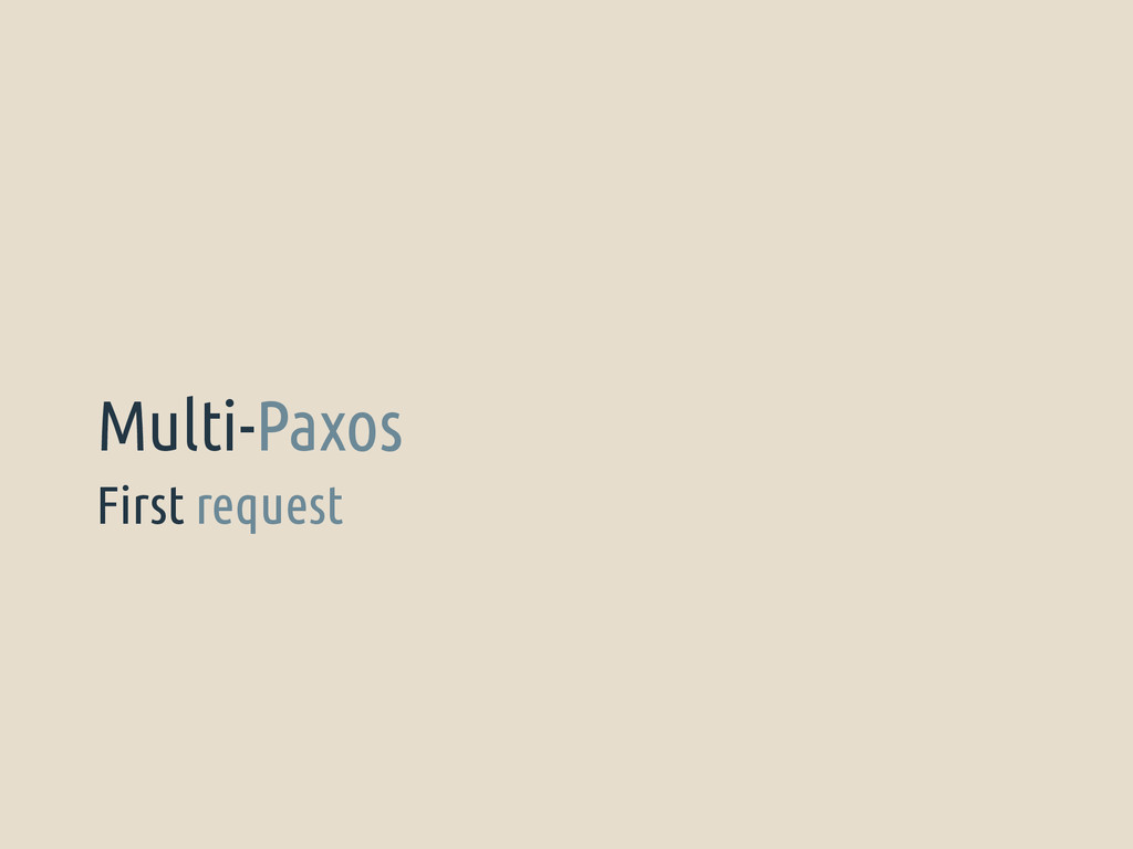 First request Multi-Paxos