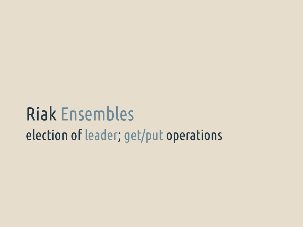 election of leader; get/put operations Riak Ens...
