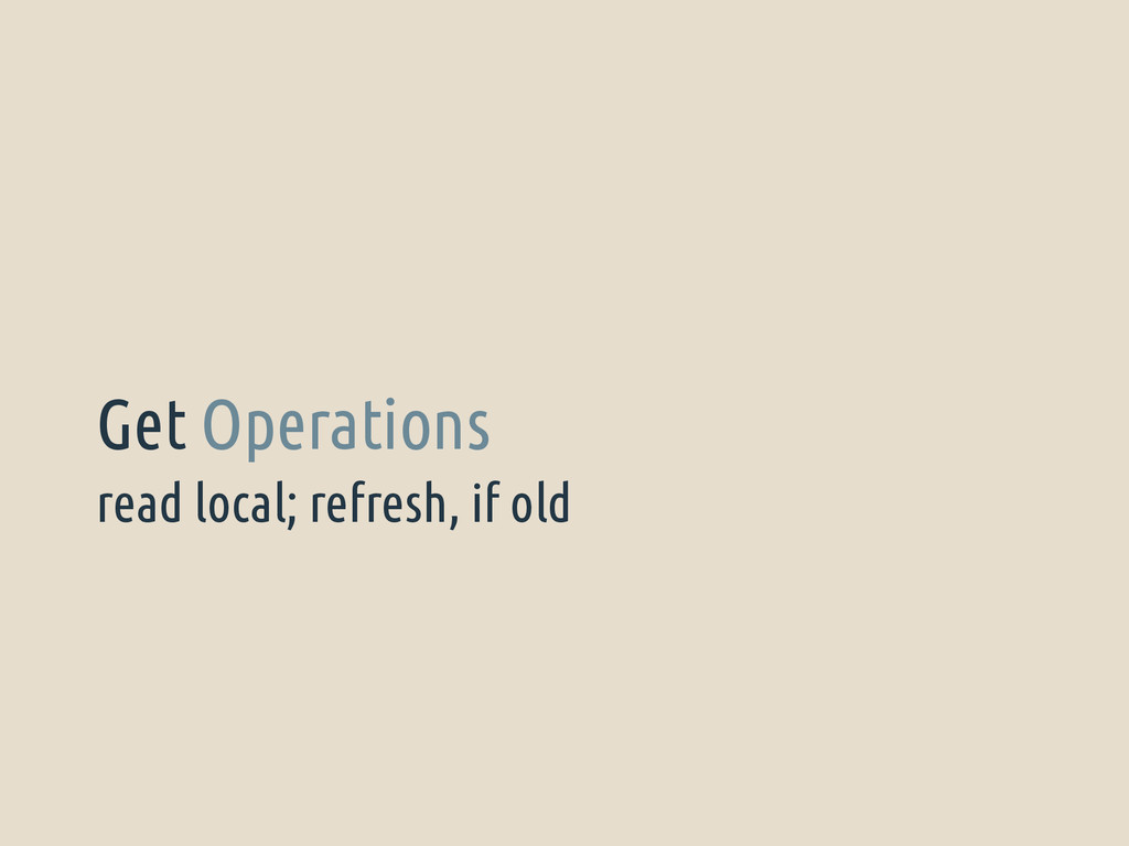 read local; refresh, if old Get Operations