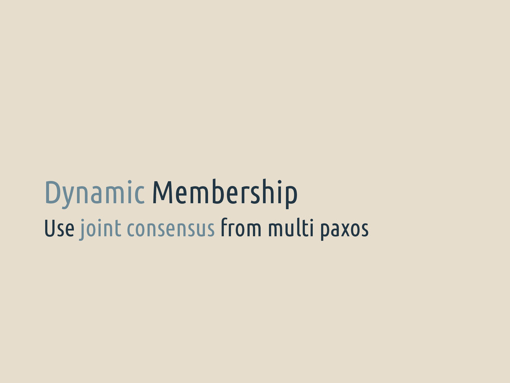 Use joint consensus from multi paxos Dynamic Me...