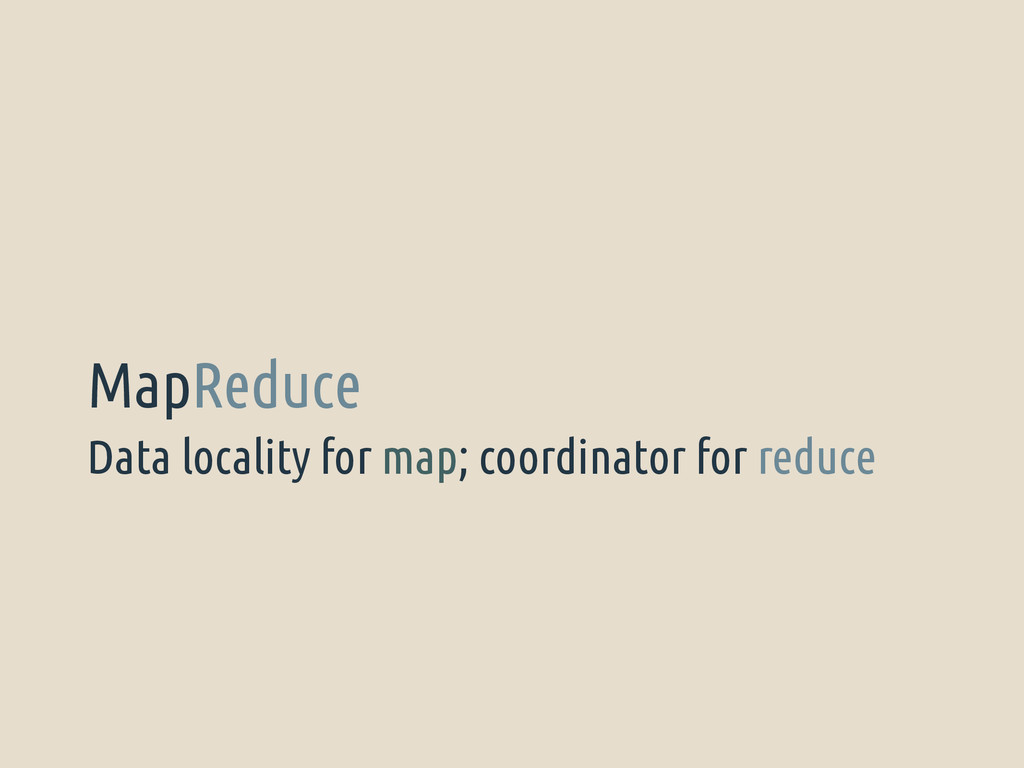 Data locality for map; coordinator for reduce M...