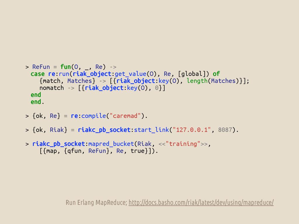 > ReFun = fun(O, _, Re) -> case re:run(riak_obj...