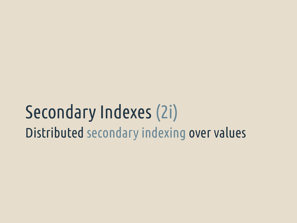 Distributed secondary indexing over values Seco...
