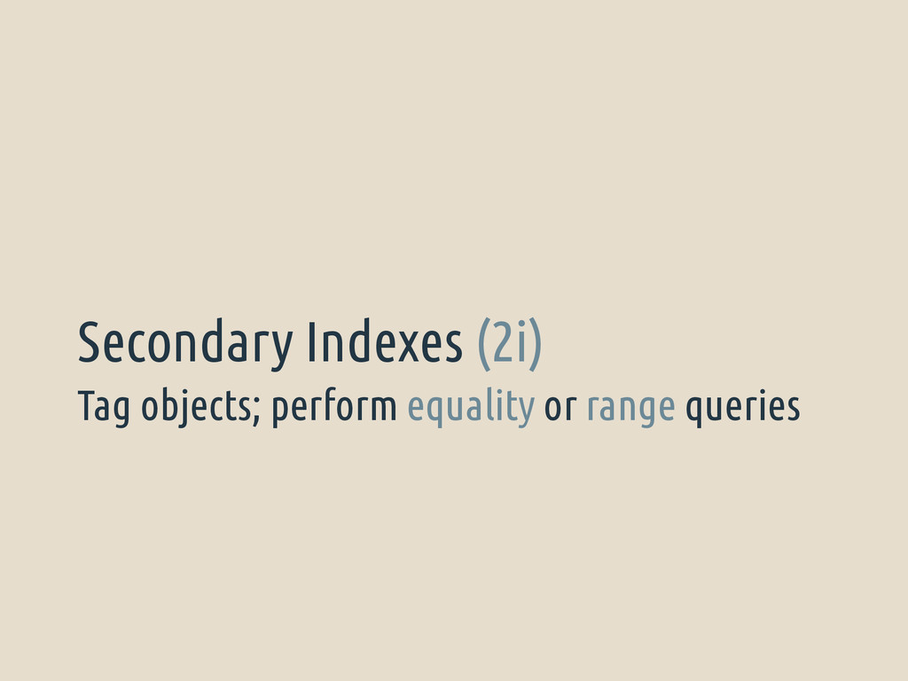 Tag objects; perform equality or range queries ...