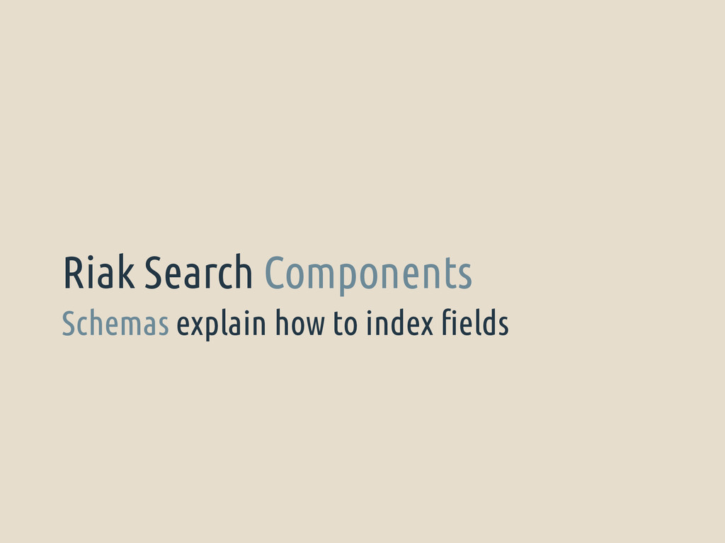 Schemas explain how to index fields Riak Search...