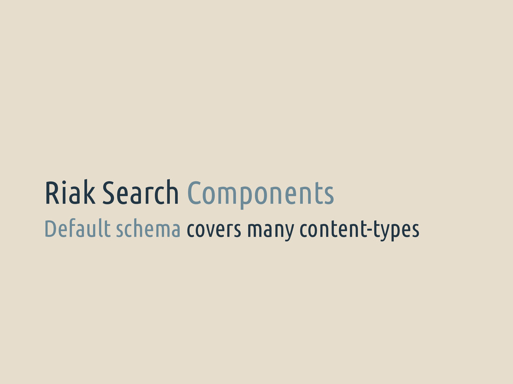 Default schema covers many content-types Riak S...