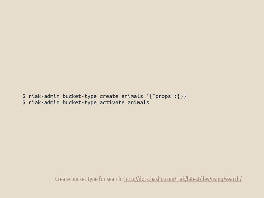 "$ riak-admin bucket-type create animals '{""prop..."