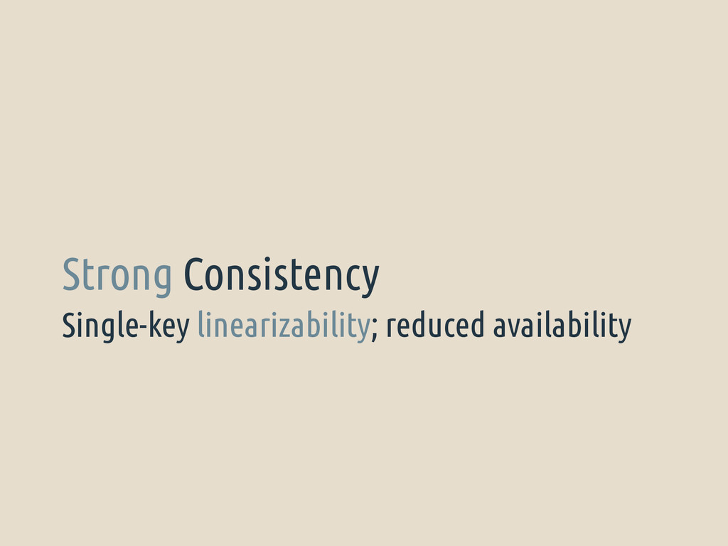 Single-key linearizability; reduced availabilit...