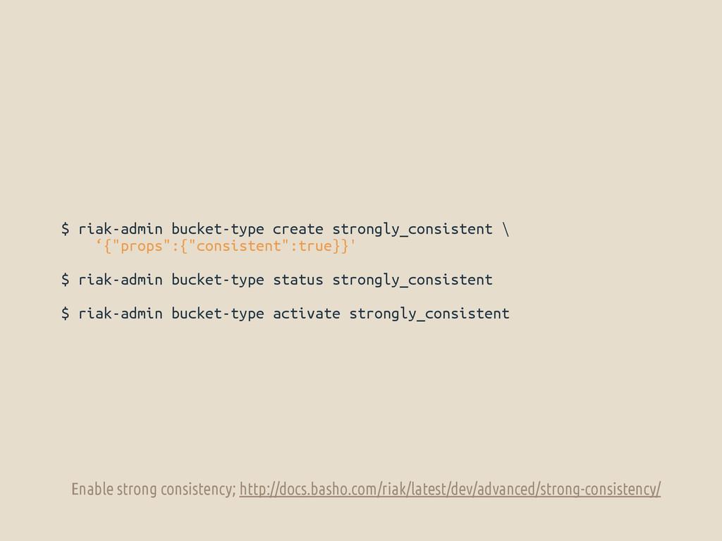 $ riak-admin bucket-type create strongly_consis...
